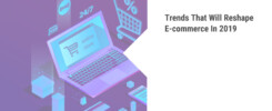 Trends That Will Reshape E-commerce In 2019