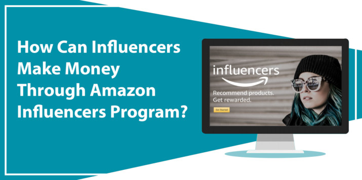How Can Influencers Make Money Through Amazon Influencers Program?
